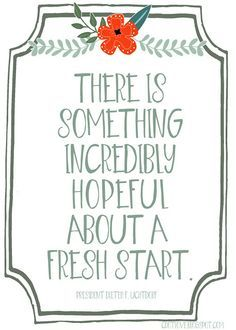 There is something incredibly hopeful about a fresh start.