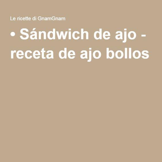 • Sándwich de ajo - receta de ajo bollos