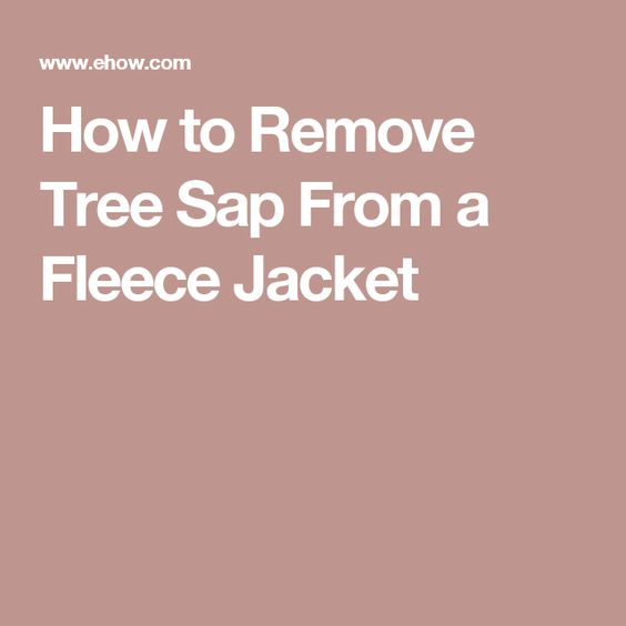 How to Remove Tree Sap From a Fleece Jacket