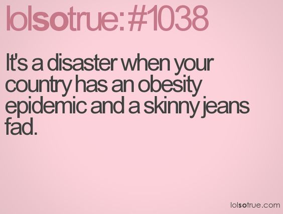 Haha...very true.: Skinny Funny, Giggle, Sad Stories, Skinny Jeans Humor, Hate Skinny, Funny Stuff, So Funny, So Sad
