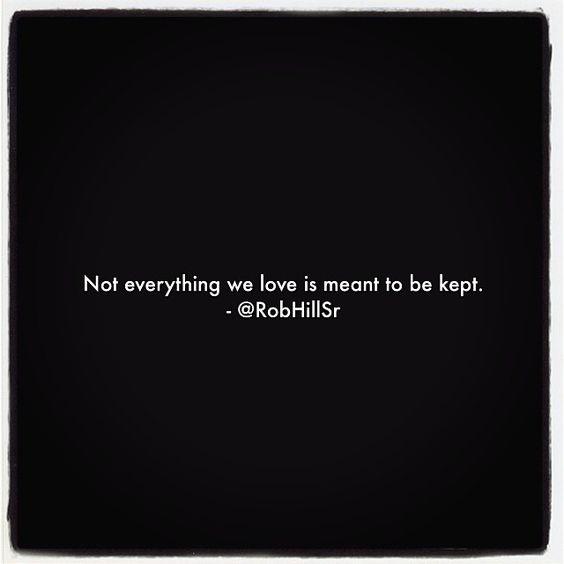 Not everything we love is meant to be kept...