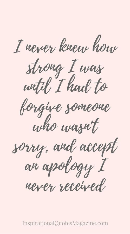 Quotes On Forgiving Someone You Love: I Never Knew How Strong I Was Until I Had To Forgive
