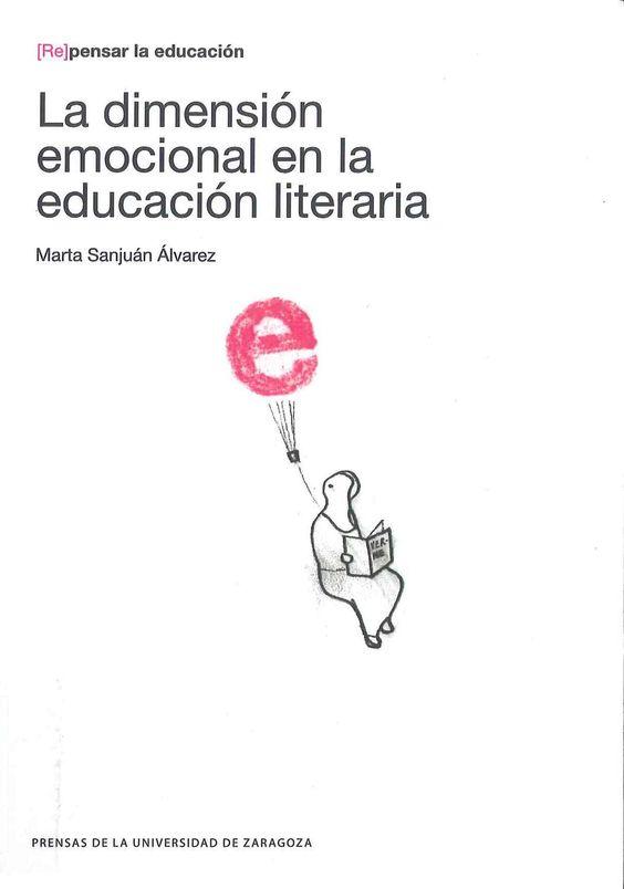 """""""La dimensión emocional en la educación literaria"""" Marta Sanjuán Álvarez. Zaragoza: Prensas de la Universidad de Zaragoza, 2013."""