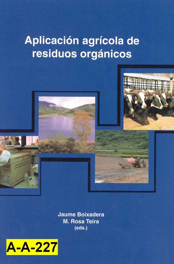Aplicación agrícola de residuos orgánicos : Lleida, 23-24-25 de Abril de 2001 / 5º Curso de Ingeniería Ambiental ; Jaume Boixadera, M. Rosa Teira (eds.)