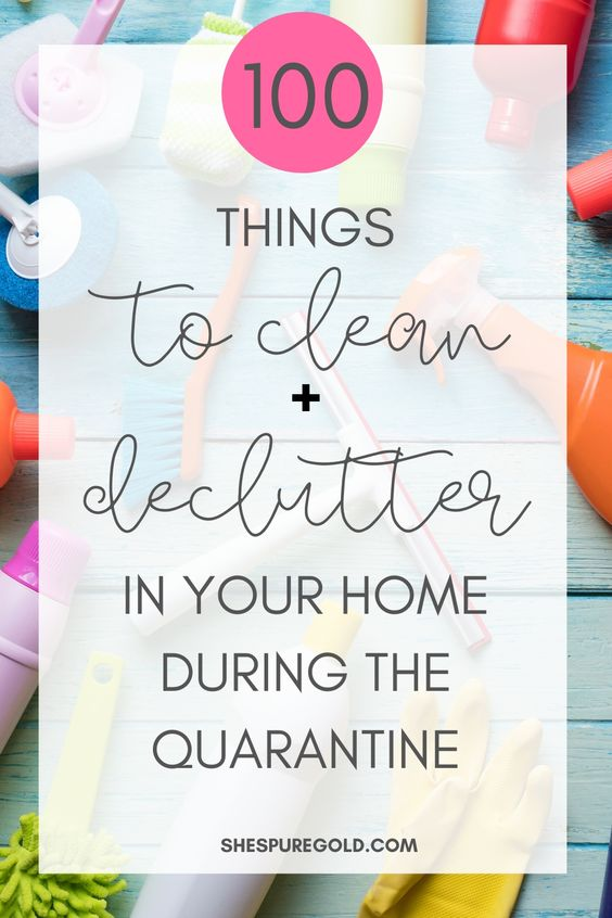 100 things to clean and declutter in your home during the quarantine #quarantine #coronavirus #declutter #springcleaning #stuckathome #flattenthecurve