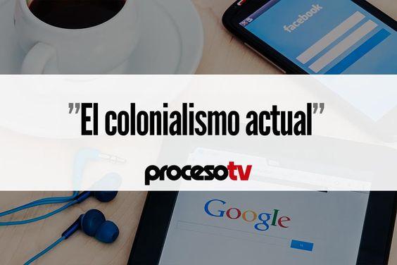 Proceso TV - Google y Facebook, el colonialismo actual