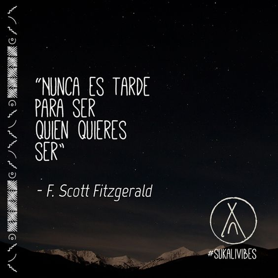 """ #Nunca es #tarde para #ser quien quieres ser"" - F. Scott #Fitzgerald #goodVibes #sePositivo :)"