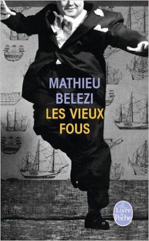 Les Vieux Fous - Mathieu Belezi