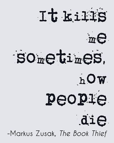 "The Book Thief Death Quotes About Humans: ""It Kills Me Sometimes How People Die."" -The Book Thief"