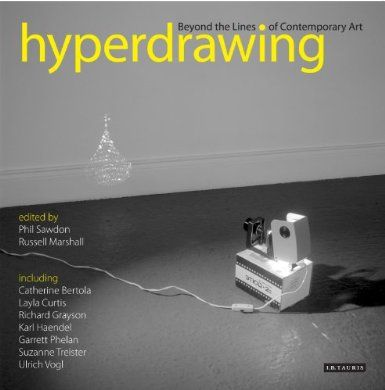 Hyperdrawing: Beyond the Lines of Contemporary Art: Russell Marshall, Phil Sawdon
