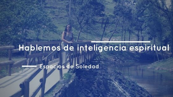 Espacios de Soledad: Hablemos de inteligencia espiritual