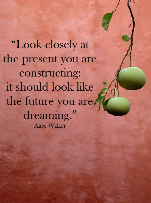 Image result for LOOK CLOSELY AT THE PRESENT YOU ARE CONSTRUCTING IT