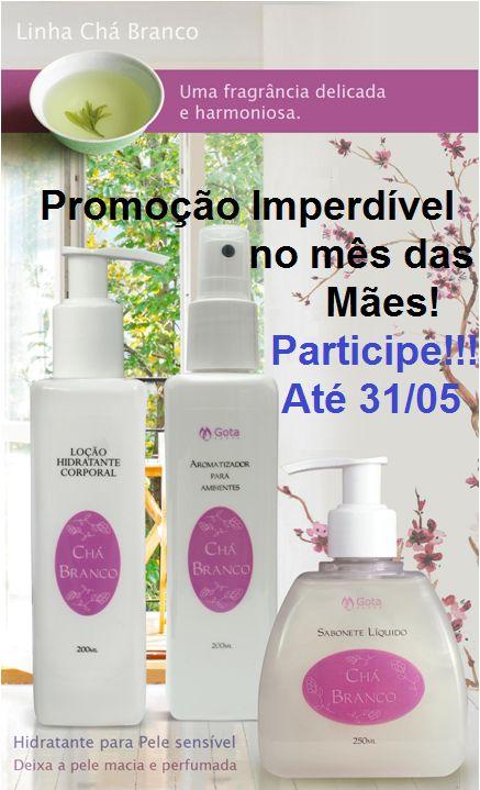 Promoção Dia das Mães Gota Suave (Nacional)  A promoção vai até 31/05/2014