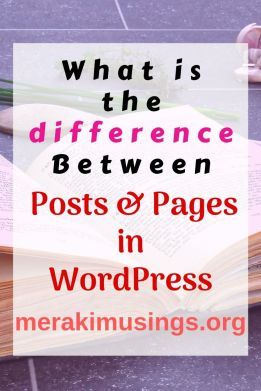 What is the Difference between Posts & Pages in WordPress?-MerakiMusings