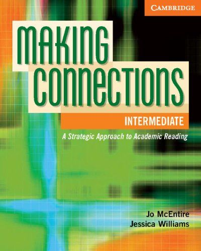 Making Connections Intermediate Student's Book: A Strategic Approach to Academic Reading and Vocabulary by Jo McEntire, Jessica Williams