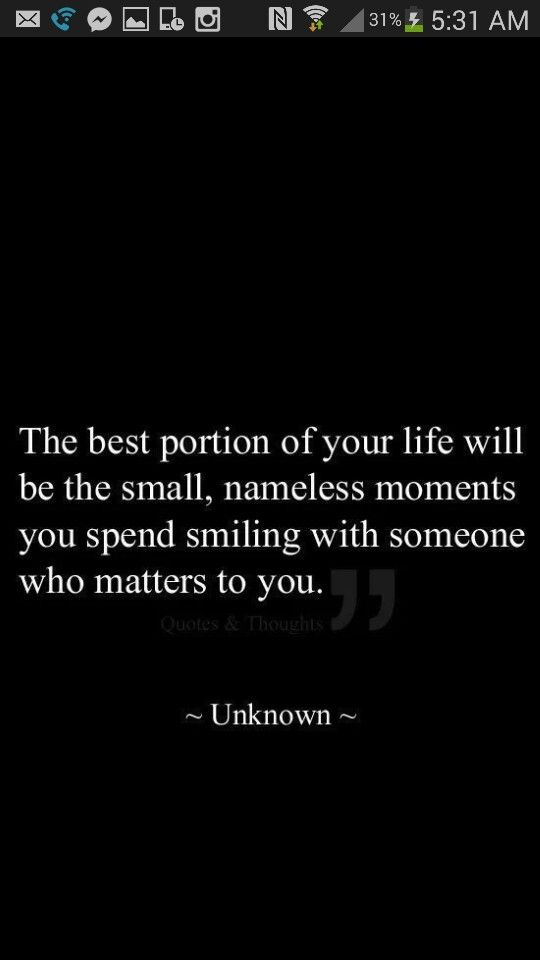 Best portion of life, small nameless moments spent smiling with someone who matters to you