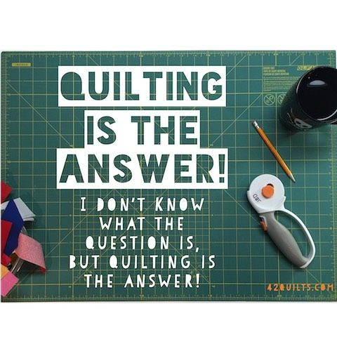 Have a great weekend! I hope everyone gets to find the answer! #42quilts #quiltquotes #quilting #quiltlove #quilt