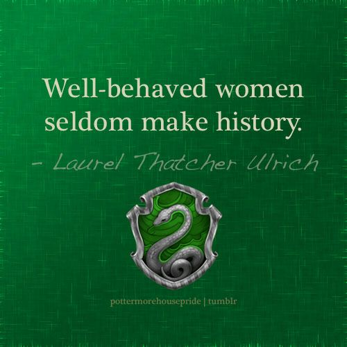 Slytherin pride!>>> Even though I'm not a Slytherin I really like the quote!  :-)