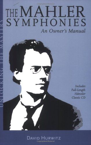 The Mahler Symphonies: An Owner's Manual (includes 1 CD)