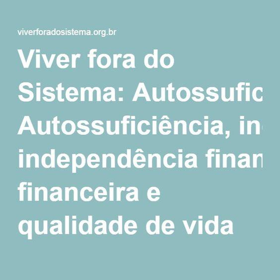 Viver fora do Sistema: Autossuficiência, independência financeira e qualidade de vida
