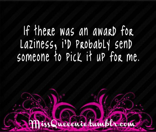 laziness: Posts, Funny, True, Humor, Now, Things