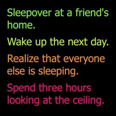 so true except for when your at your bestfriends and sleep all day<3