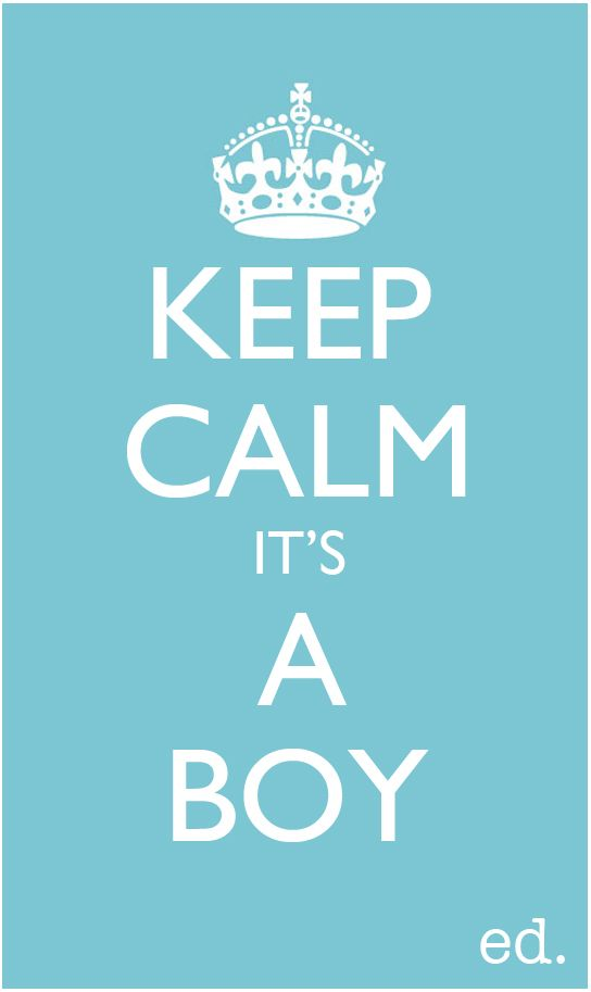 Keep Calm Its A Boy  Congratulations to Kate and Will Executive Decisions Magazine