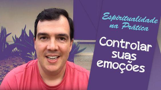 Controlar suas emoções | Espiritualidade na Prática #007