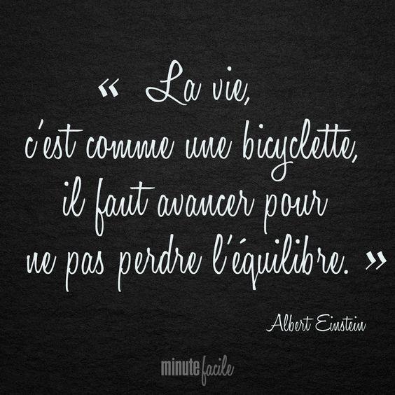 """""""La vie c'est comme une bicyclette, il faut avancer pour ne pas perdre l'équilibre."""" Albert Einstein  #Citation #QuoteOfTheDay - Minutefacile.com"""