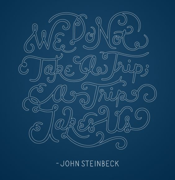 """""""We do not take a trip; a trip takes us.""""  -John Steinbeck, Travels with Charley. THX http://beccaclason.com/Lettered-Travel-Quotes"""