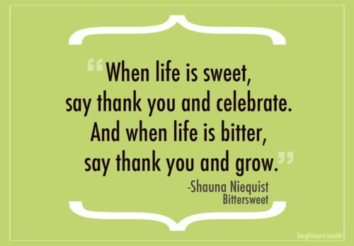 ...say thank you and grow.