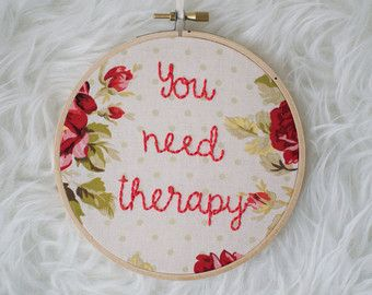 You Need Therapy embroidery hoop art/hand embriodery art/wall art/funny quote embroidery/mental health art/therapist gift/get help/therapy