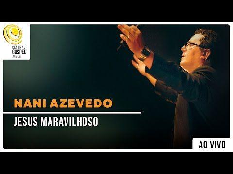 Youtube Nani Azevedo Musica Gospel Central Gospel