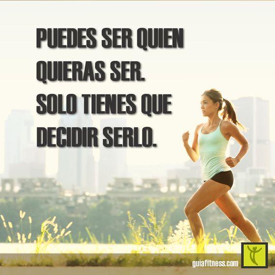 Puedes ser quien quieras ser. Solo tienes que decidir serlo #fitness