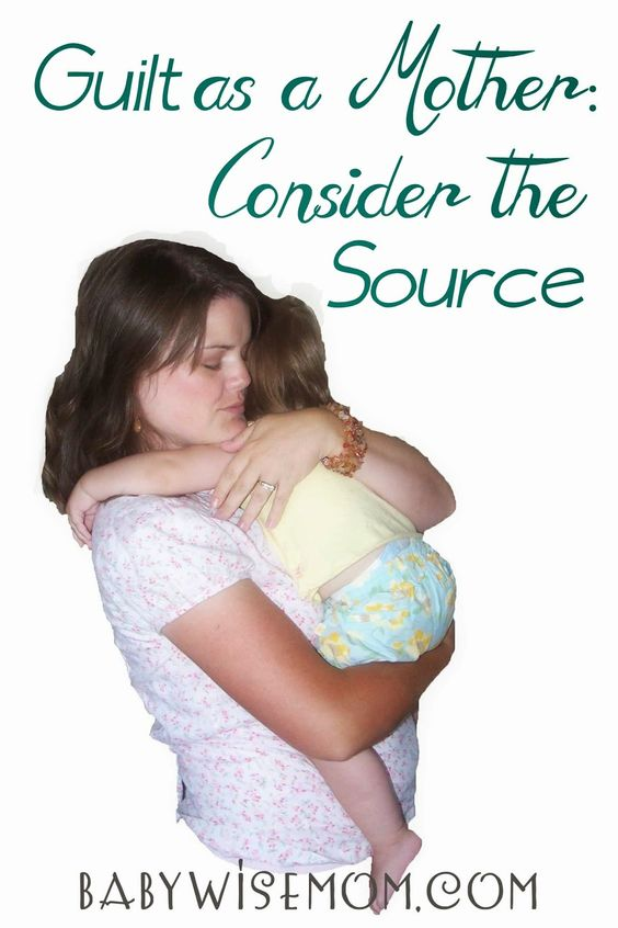 Before you beat yourself up, consider where you guilt is coming from. Chronicles of a Babywise Mom: Guilt as a Mother: Consider the Source