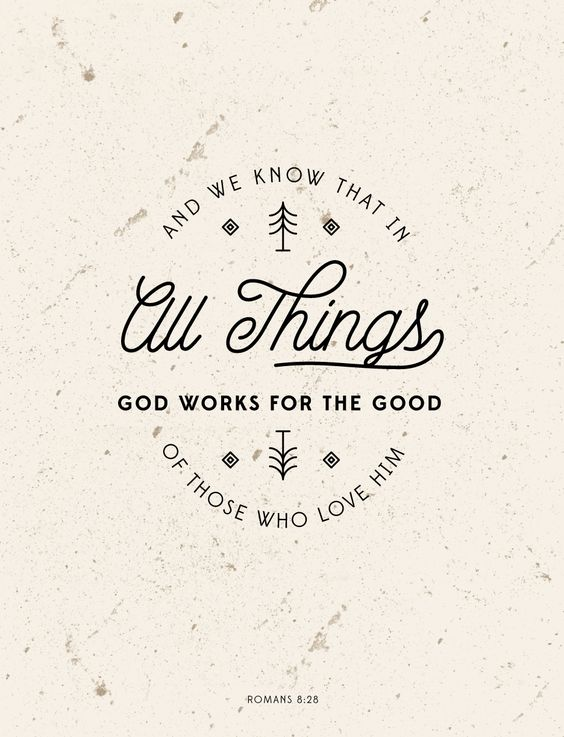 Romans 8:28 God works all things for good: