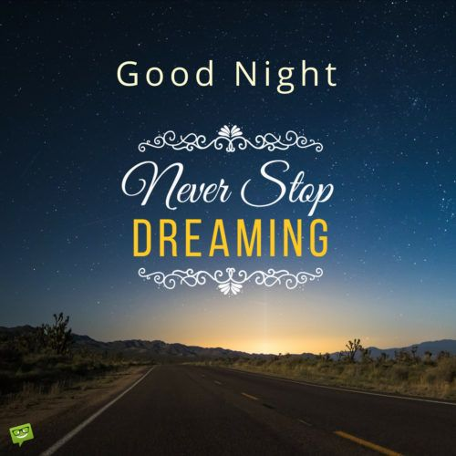 Good night. Never stop dreaming.