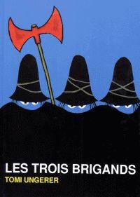 Les trois brigands / Tomi Ungerer. 26 exemplaires. http://buweb.univ-orleans.fr/ipac20/ipac.jsp?session=D43O890740763.1681&profile=scd&uri=full=3100001~!305325~!5&source=~!la_source&ri=7&aspect=subtab66&menu=search&&ipp=25&spp=20&term=trois+brigands&index=.TI&uindex=&oper=AND&term=ungerer&index=.AU&uindex=&aspect=subtab66&menu=search&ri=7