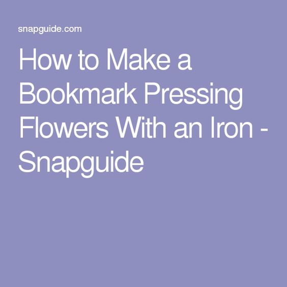 How to Make a Bookmark Pressing Flowers With an Iron - Snapguide