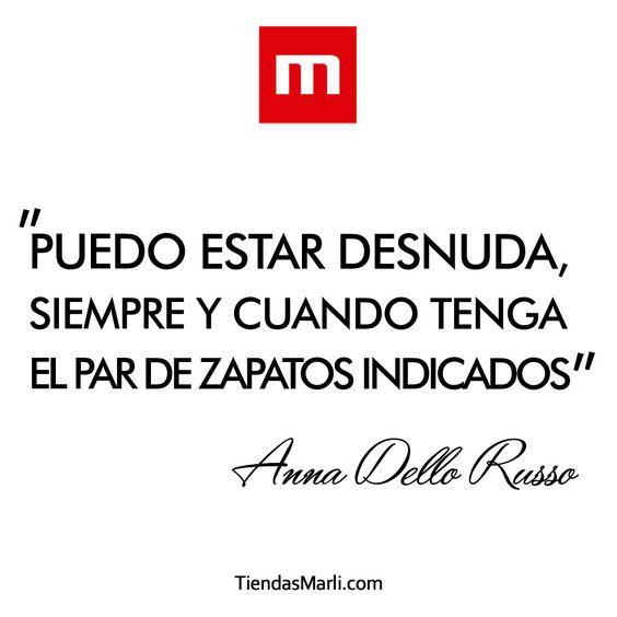 """""""Puedo estar desnuda, siempre y cuando tenga el par de zapatos indicados"""". Anna Dello Russo.  #TiendasMarli #MarliAdicta #Quotes http://tiendasmarli.com/"""