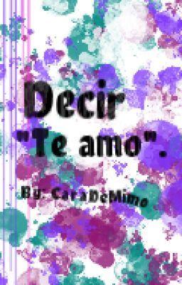 "Decir ""Te amo"". #wattpad #novela-juvenil"