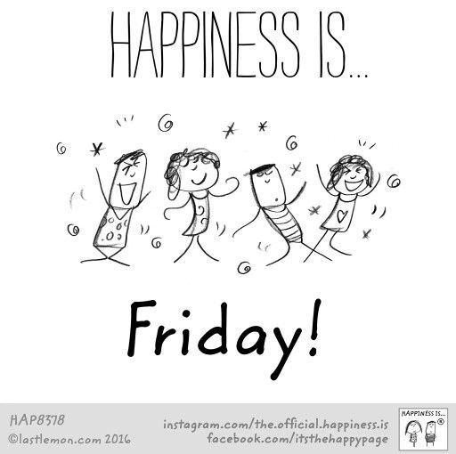 Happiness is FRIDAY!!!  :):