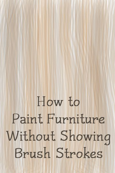 How To Paint Furniture Without Showing Brush Strokes Diy Tips Pinterest Furniture Latex