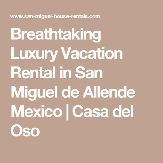 Breathtaking Luxury Vacation Rental in San Miguel de Allende Mexico | Casa del Oso