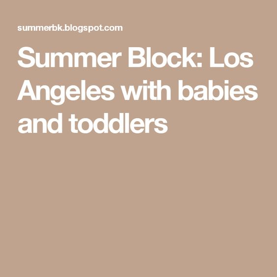 Summer Block: Los Angeles with babies and toddlers