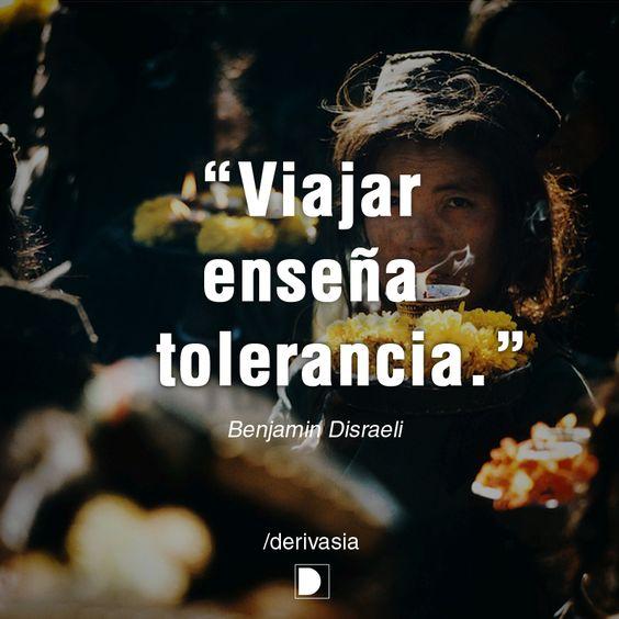 """""""Viajar enseña tolerancia.""""  Benjamin Disraeli"""