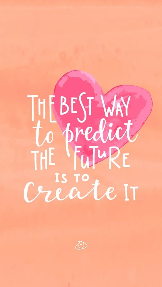 quote The best Way to predict the Future is to Create It.