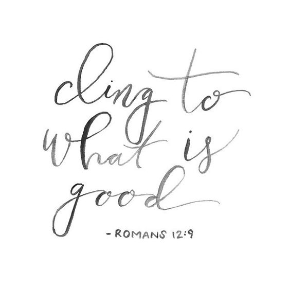 Inspiring scripture quote from Bible. Cling to what is good - Romans 12:9. #inspiring #scripture #romans #quote