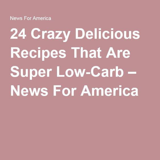 24 Crazy Delicious Recipes That Are Super Low-Carb – News For America