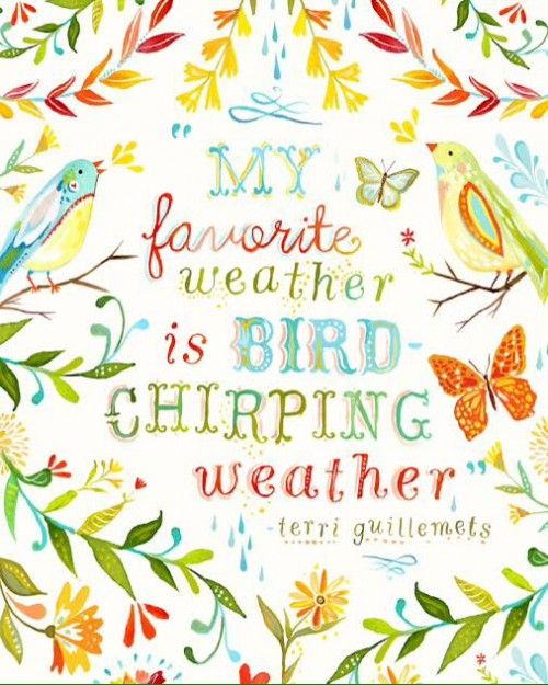 Spring Quote - my favorite weather is bird chirping weather. Watercolor art by Katie Daisy. #quote #spring #birds